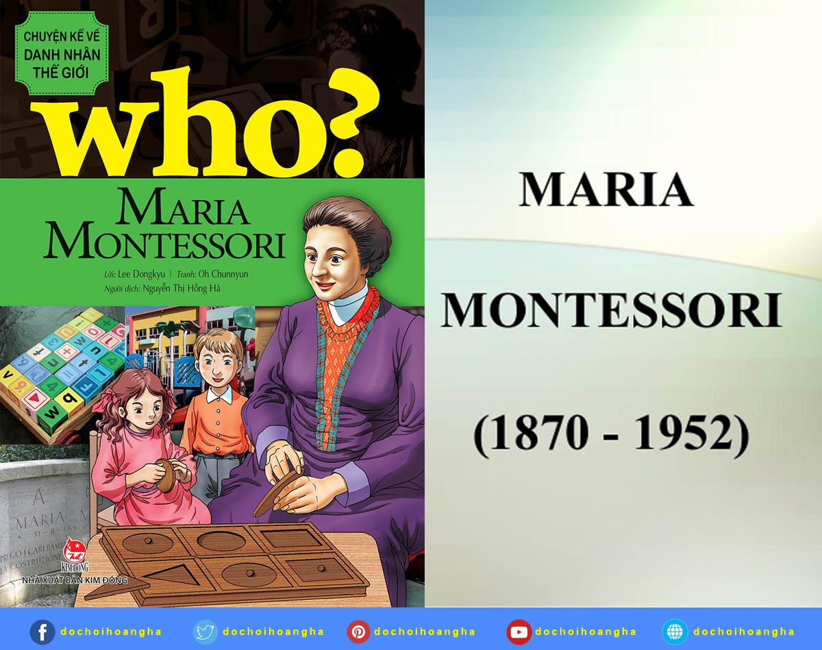 Tiến sĩ Maria Montessori (31/8/1870 – 6/5/1952) là chuyên gia người Ý